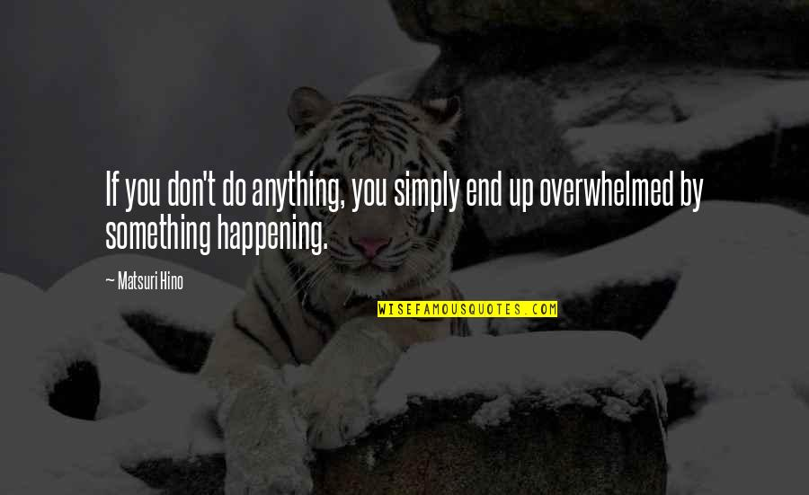Do Something Quotes By Matsuri Hino: If you don't do anything, you simply end
