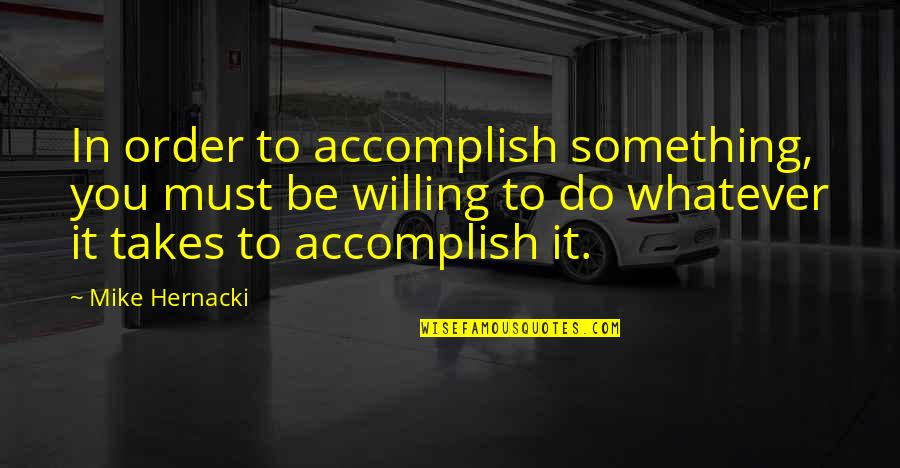 Do Something Quotes By Mike Hernacki: In order to accomplish something, you must be