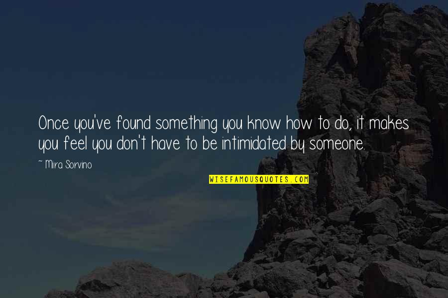 Do Something Quotes By Mira Sorvino: Once you've found something you know how to