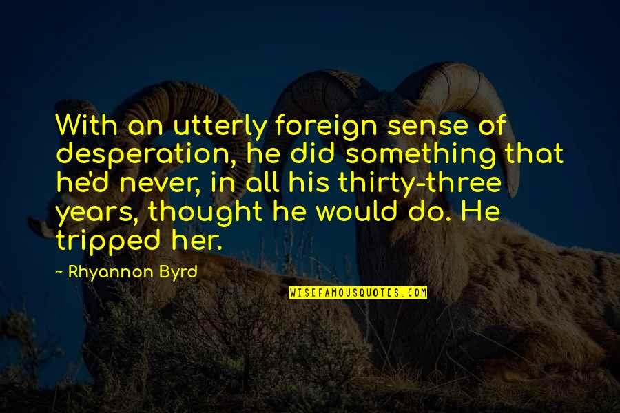Do Something Quotes By Rhyannon Byrd: With an utterly foreign sense of desperation, he