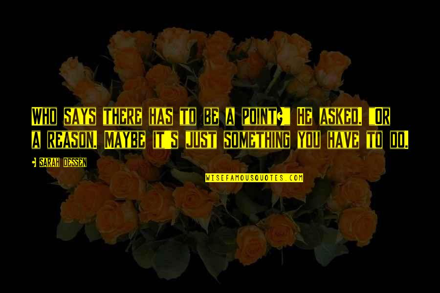 """Do Something Quotes By Sarah Dessen: Who says there has to be a point?"""""""