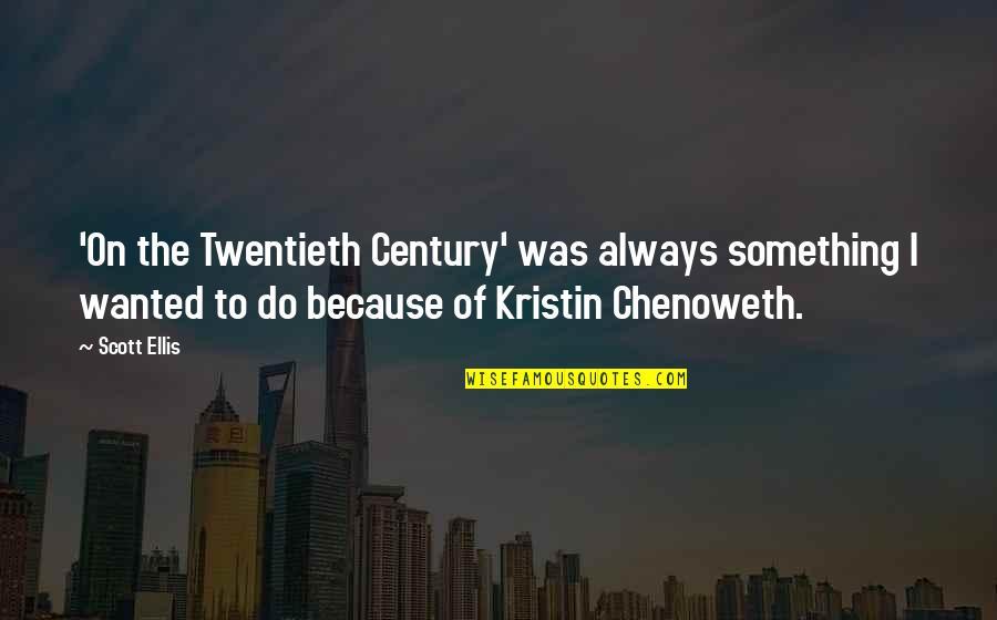 Do Something Quotes By Scott Ellis: 'On the Twentieth Century' was always something I
