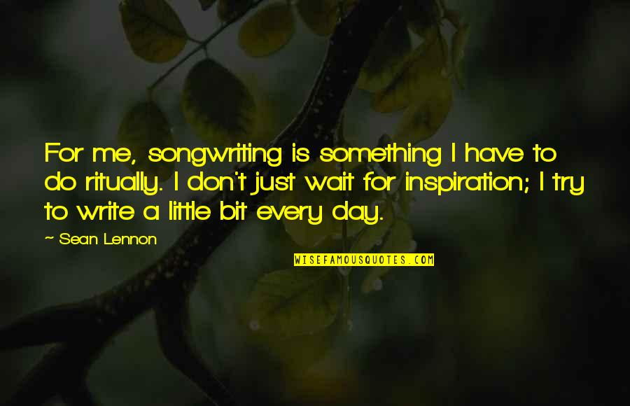 Do Something Quotes By Sean Lennon: For me, songwriting is something I have to