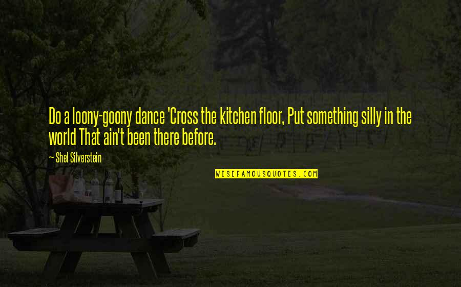 Do Something Quotes By Shel Silverstein: Do a loony-goony dance 'Cross the kitchen floor,