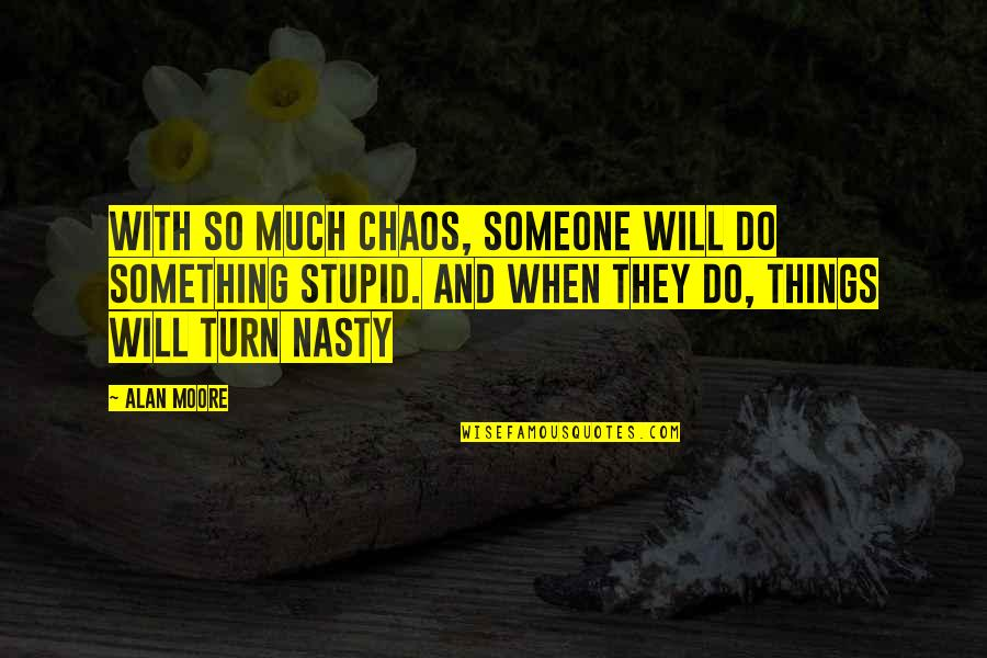 Do Something Stupid Quotes By Alan Moore: With so much chaos, someone will do something