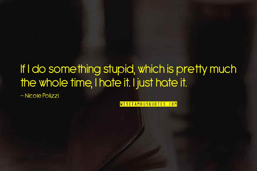 Do Something Stupid Quotes By Nicole Polizzi: If I do something stupid, which is pretty