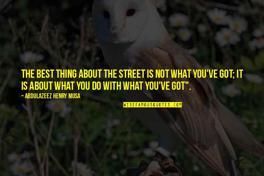 Do The Best Thing Quotes By Abdulazeez Henry Musa: The best thing about the street is not