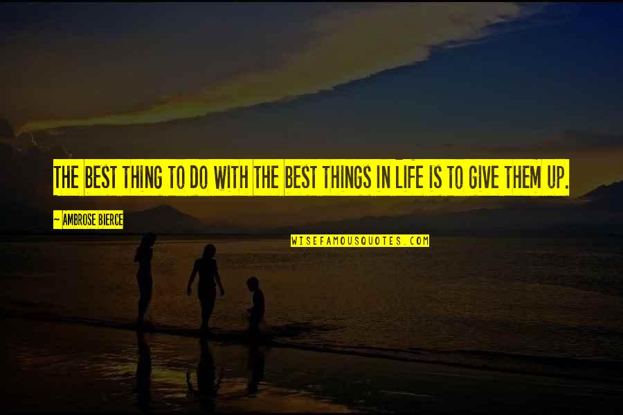 Do The Best Thing Quotes By Ambrose Bierce: The best thing to do with the best