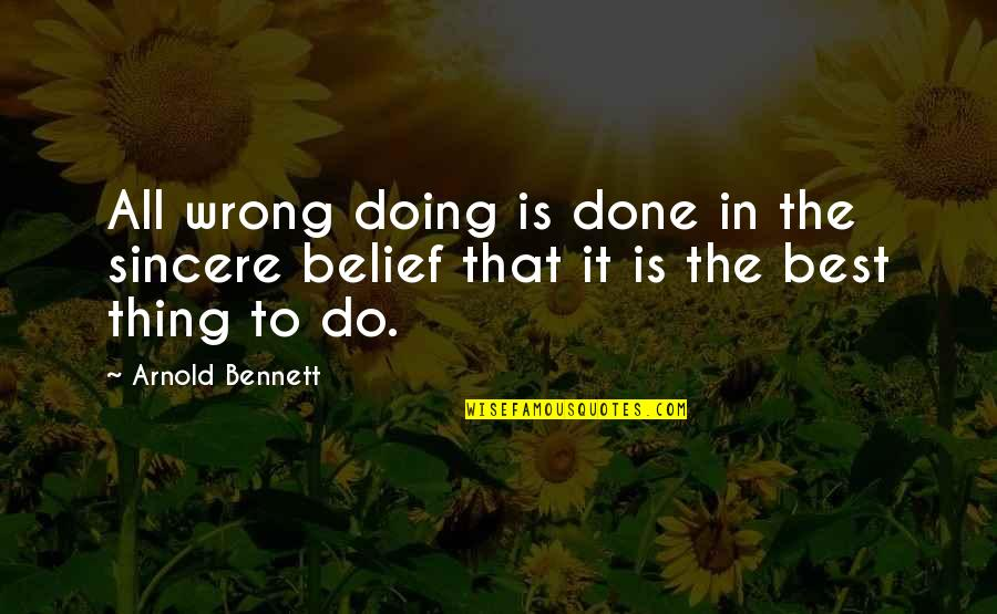 Do The Best Thing Quotes By Arnold Bennett: All wrong doing is done in the sincere