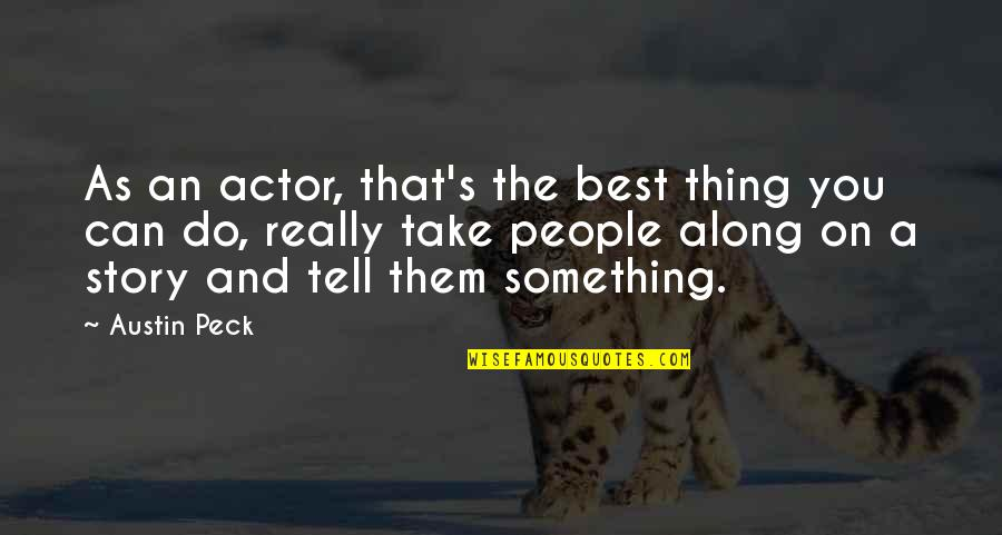 Do The Best Thing Quotes By Austin Peck: As an actor, that's the best thing you