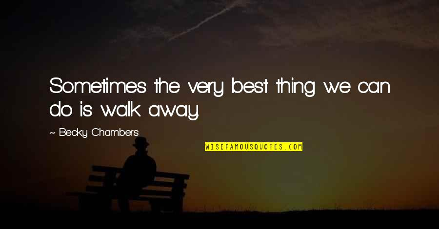 Do The Best Thing Quotes By Becky Chambers: Sometimes the very best thing we can do