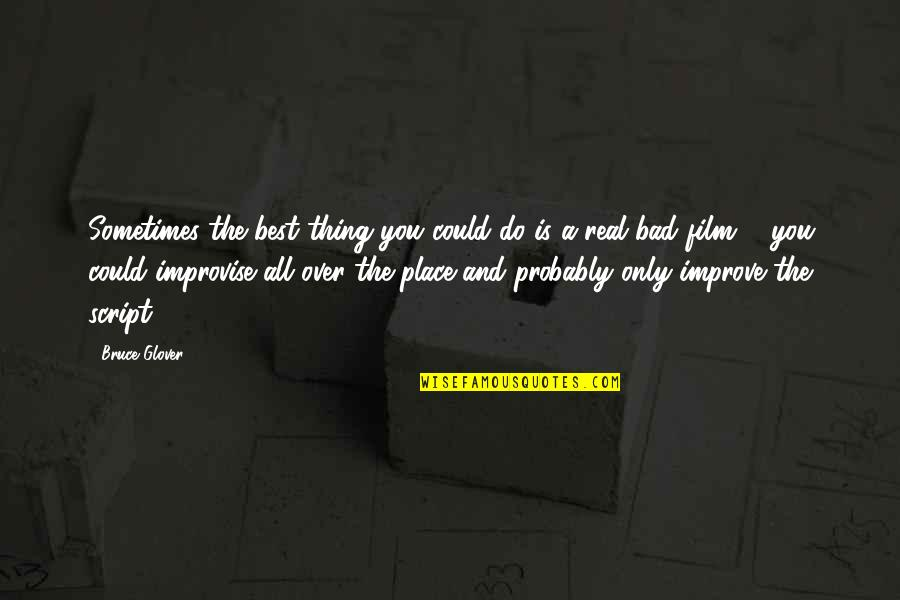 Do The Best Thing Quotes By Bruce Glover: Sometimes the best thing you could do is