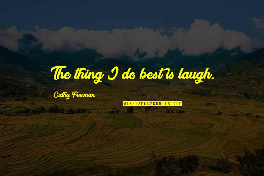 Do The Best Thing Quotes By Cathy Freeman: The thing I do best is laugh.