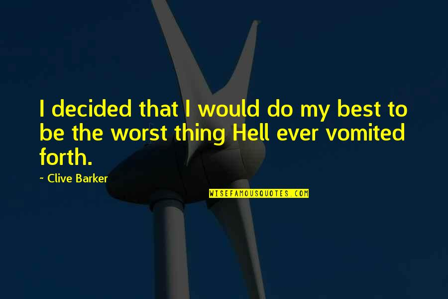 Do The Best Thing Quotes By Clive Barker: I decided that I would do my best