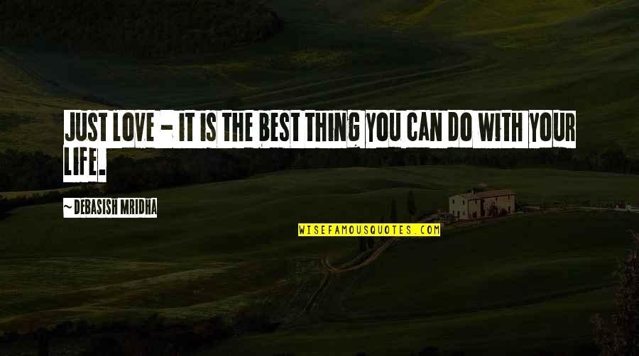Do The Best Thing Quotes By Debasish Mridha: Just love - it is the best thing