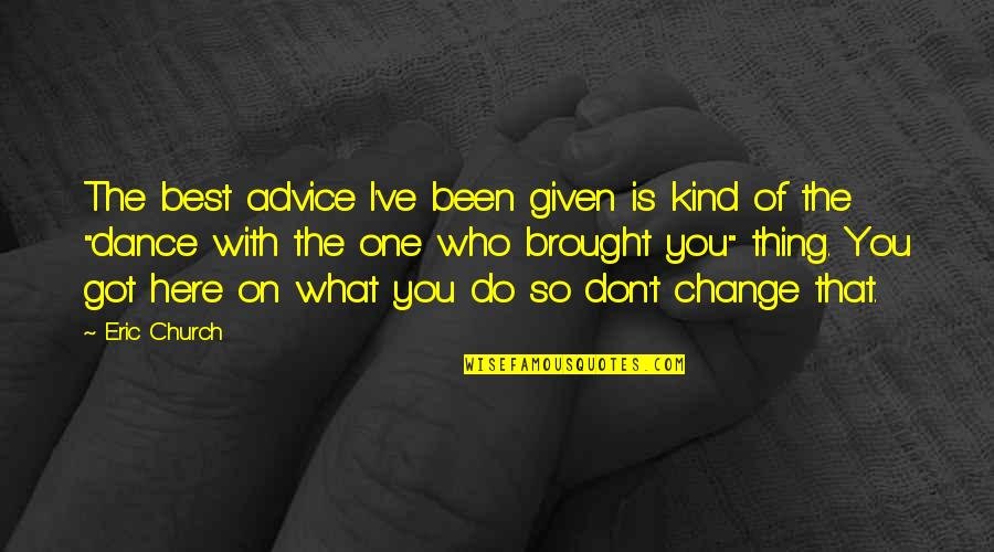 Do The Best Thing Quotes By Eric Church: The best advice I've been given is kind