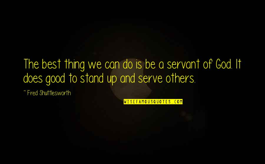 Do The Best Thing Quotes By Fred Shuttlesworth: The best thing we can do is be