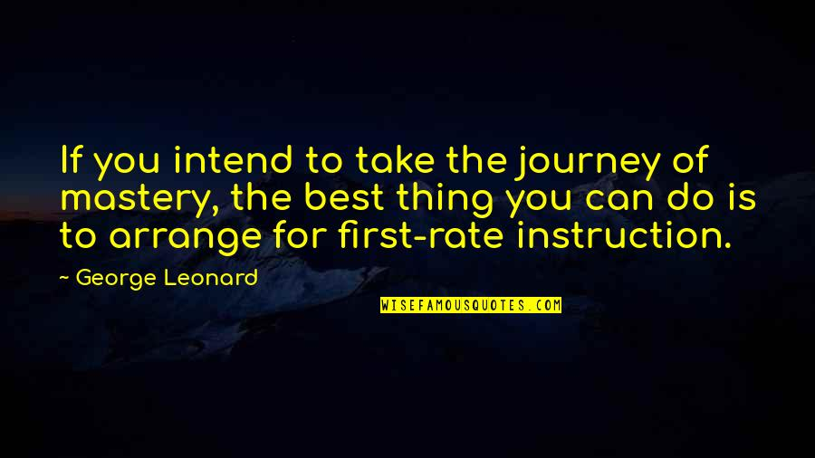 Do The Best Thing Quotes By George Leonard: If you intend to take the journey of