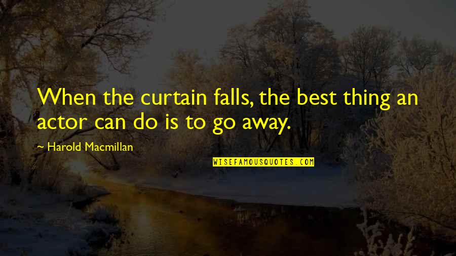 Do The Best Thing Quotes By Harold Macmillan: When the curtain falls, the best thing an