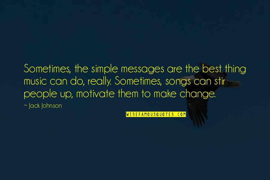 Do The Best Thing Quotes By Jack Johnson: Sometimes, the simple messages are the best thing