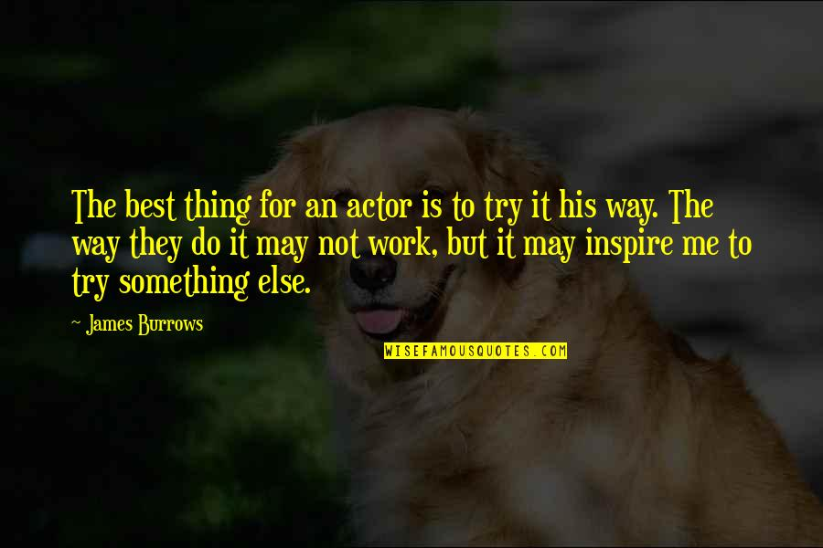 Do The Best Thing Quotes By James Burrows: The best thing for an actor is to