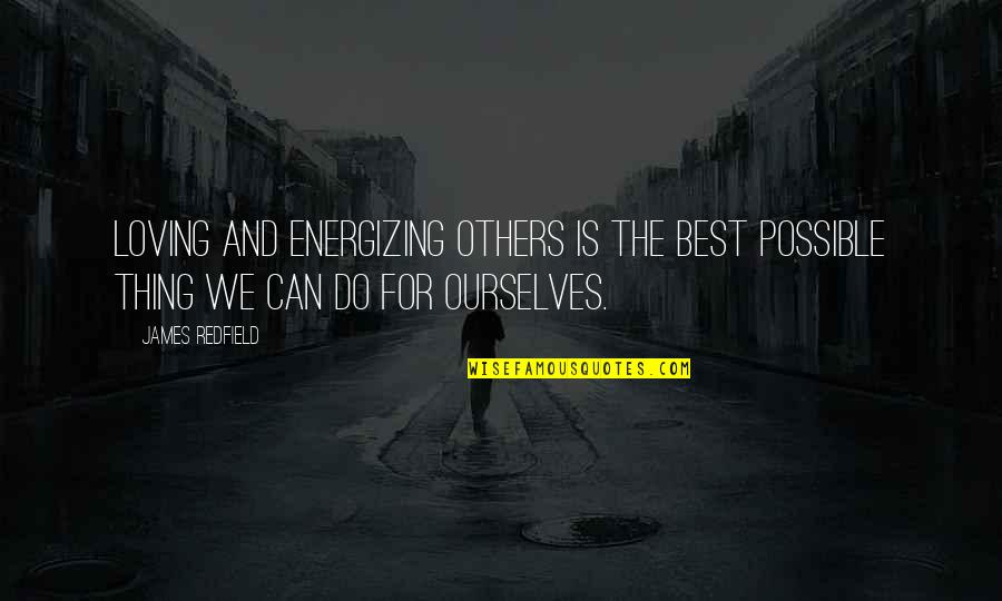 Do The Best Thing Quotes By James Redfield: Loving and energizing others is the best possible