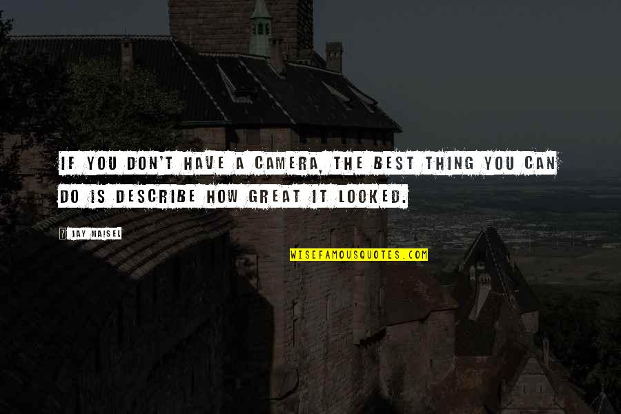 Do The Best Thing Quotes By Jay Maisel: If you don't have a camera, the best
