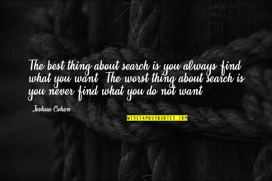 Do The Best Thing Quotes By Joshua Cohen: The best thing about search is you always