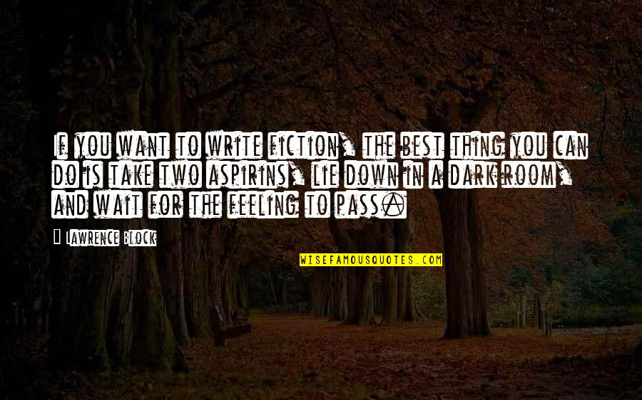 Do The Best Thing Quotes By Lawrence Block: If you want to write fiction, the best