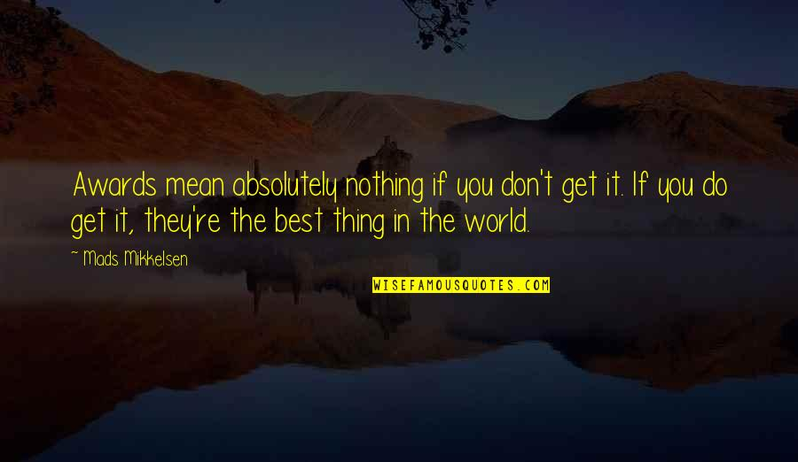 Do The Best Thing Quotes By Mads Mikkelsen: Awards mean absolutely nothing if you don't get
