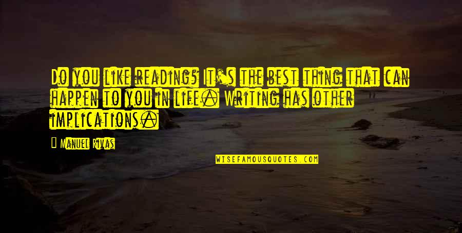 Do The Best Thing Quotes By Manuel Rivas: Do you like reading? It's the best thing