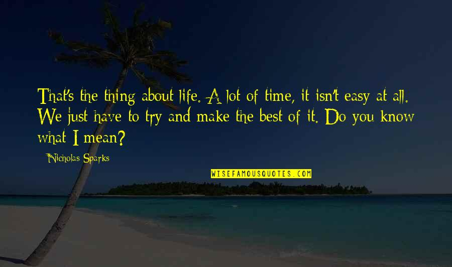 Do The Best Thing Quotes By Nicholas Sparks: That's the thing about life. A lot of