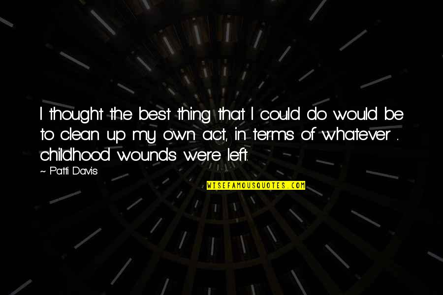 Do The Best Thing Quotes By Patti Davis: I thought the best thing that I could