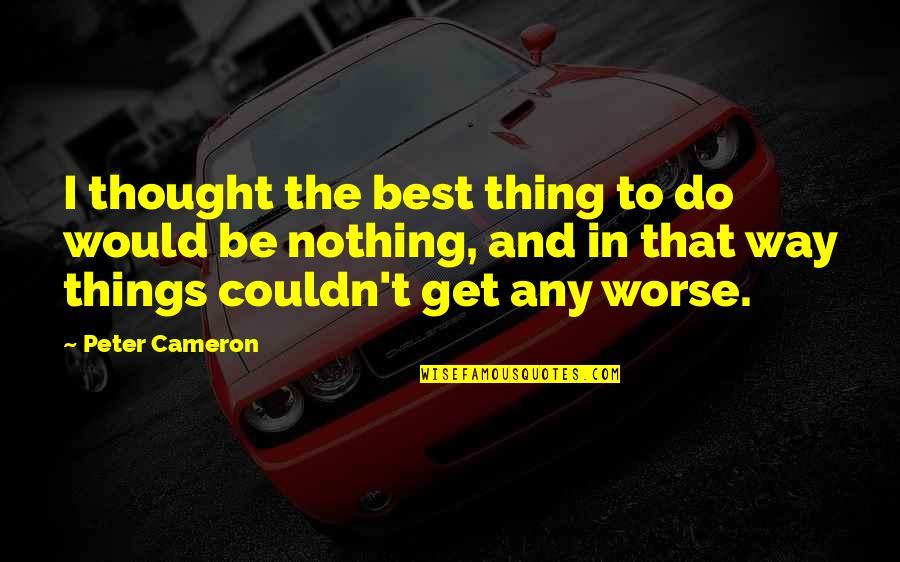 Do The Best Thing Quotes By Peter Cameron: I thought the best thing to do would