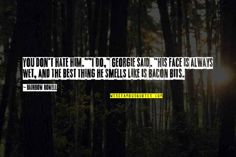 """Do The Best Thing Quotes By Rainbow Rowell: You don't hate him.""""""""I do,"""" Georgie said. """"His"""