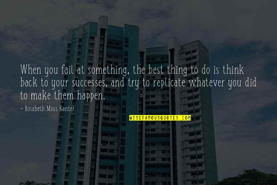 Do The Best Thing Quotes By Rosabeth Moss Kanter: When you fail at something, the best thing