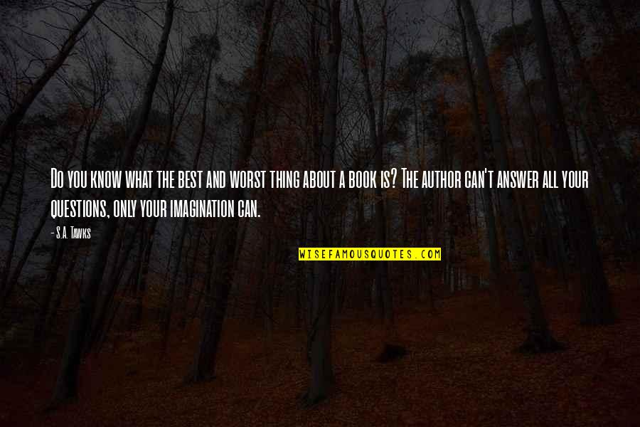 Do The Best Thing Quotes By S.A. Tawks: Do you know what the best and worst