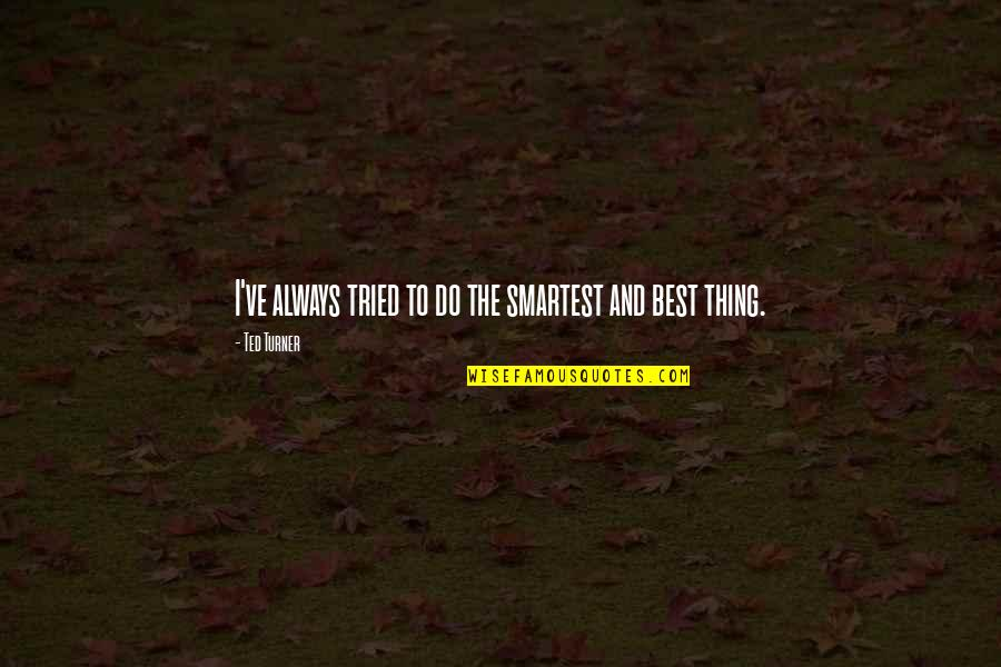 Do The Best Thing Quotes By Ted Turner: I've always tried to do the smartest and