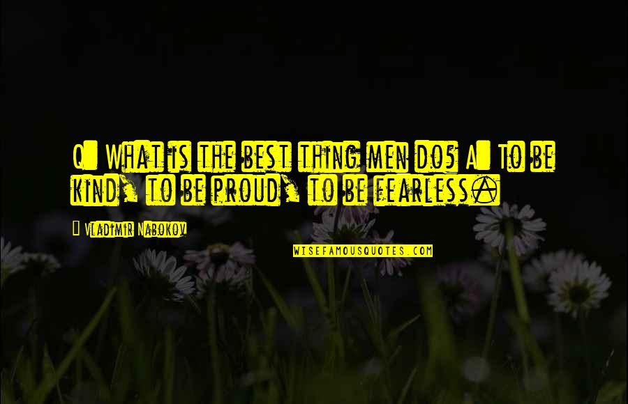 Do The Best Thing Quotes By Vladimir Nabokov: Q: What is the best thing men do?