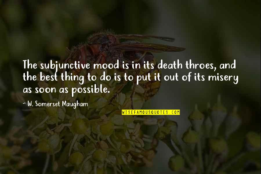Do The Best Thing Quotes By W. Somerset Maugham: The subjunctive mood is in its death throes,