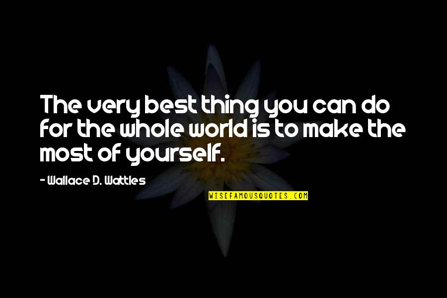 Do The Best Thing Quotes By Wallace D. Wattles: The very best thing you can do for