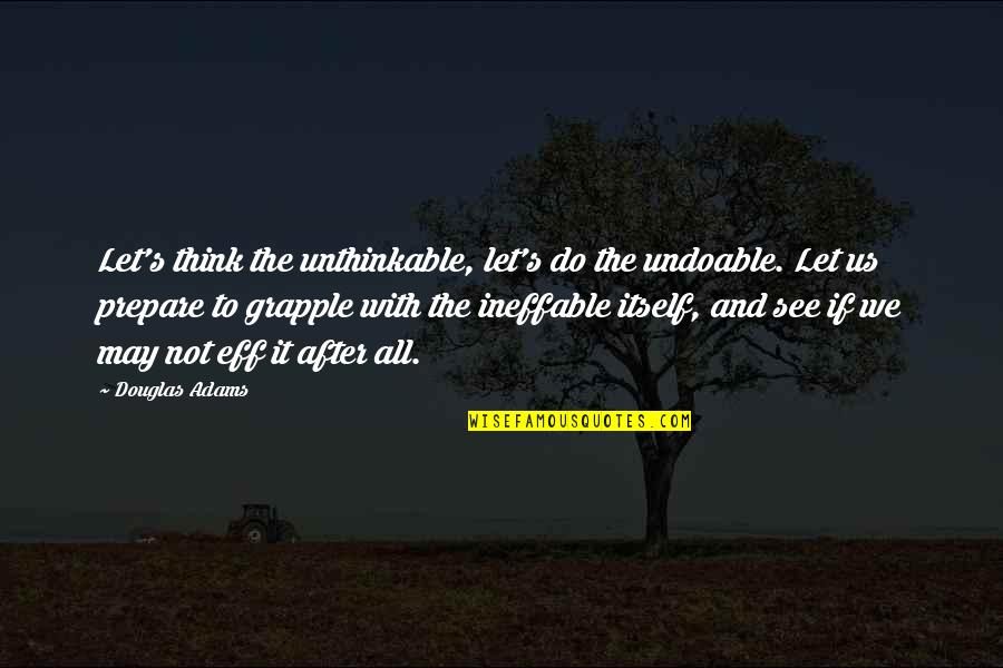 Do The Unthinkable Quotes By Douglas Adams: Let's think the unthinkable, let's do the undoable.