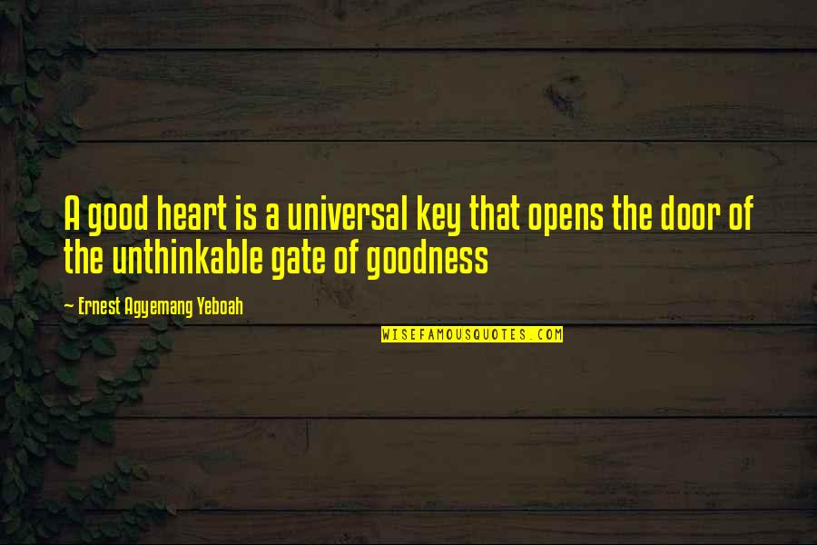 Do The Unthinkable Quotes By Ernest Agyemang Yeboah: A good heart is a universal key that