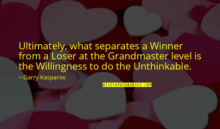 Do The Unthinkable Quotes By Garry Kasparov: Ultimately, what separates a Winner from a Loser