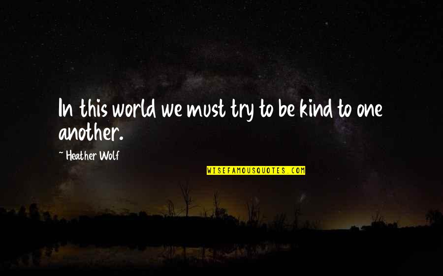 Do The Unthinkable Quotes By Heather Wolf: In this world we must try to be