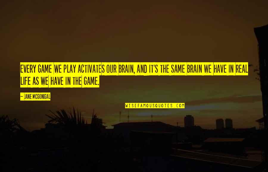 Do The Unthinkable Quotes By Jane McGonigal: Every game we play activates our brain, and