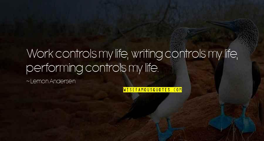 Do The Unthinkable Quotes By Lemon Andersen: Work controls my life, writing controls my life,