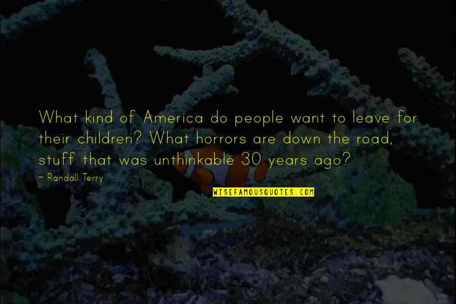 Do The Unthinkable Quotes By Randall Terry: What kind of America do people want to