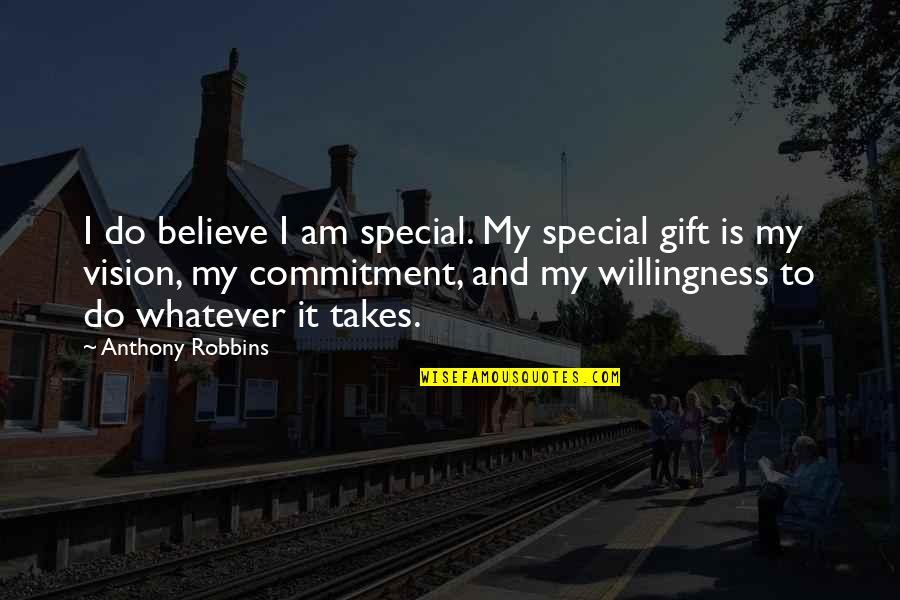 Do Whatever It Takes Quotes By Anthony Robbins: I do believe I am special. My special