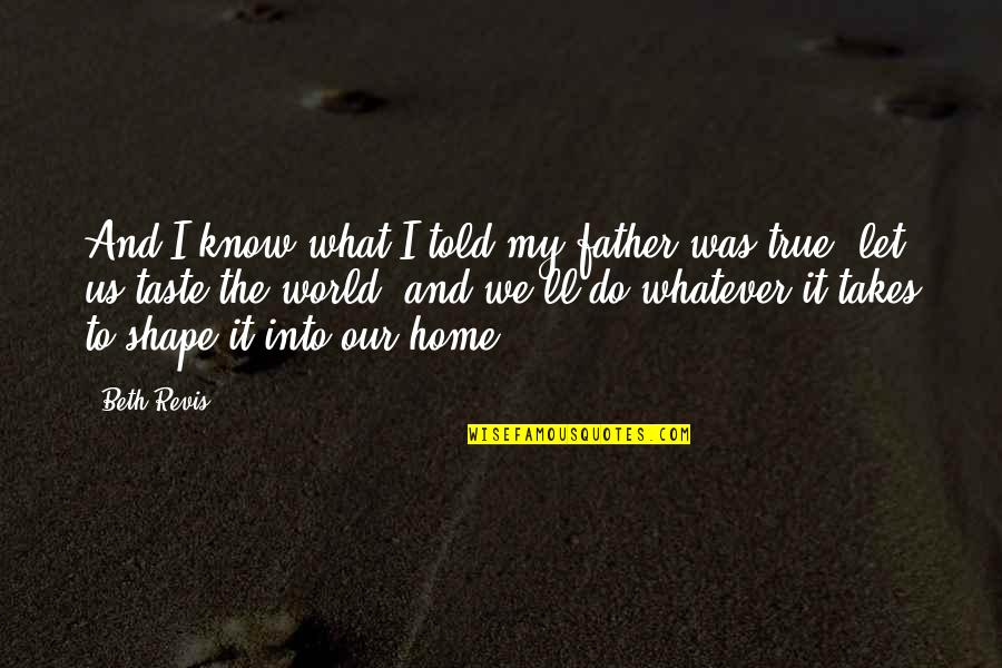 Do Whatever It Takes Quotes By Beth Revis: And I know what I told my father
